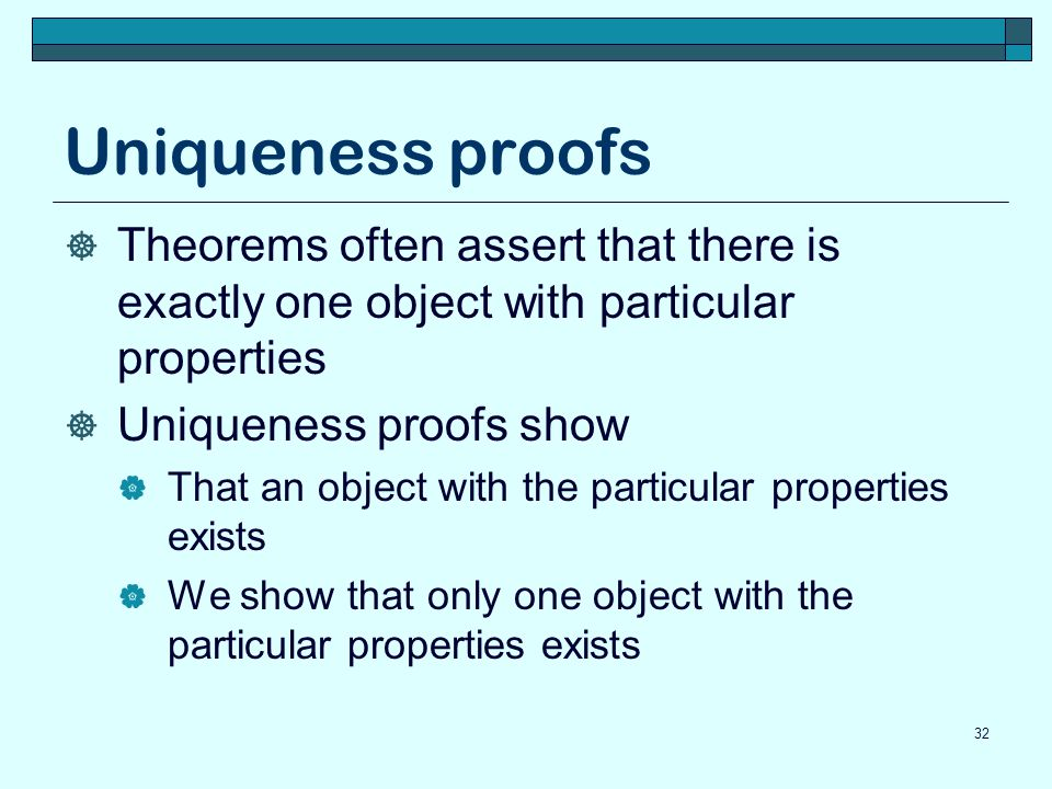 Uniqueness proofs Theorems often assert that there is exactly one object with particular properties.