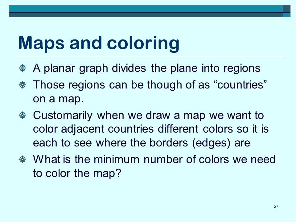 Maps and coloring A planar graph divides the plane into regions