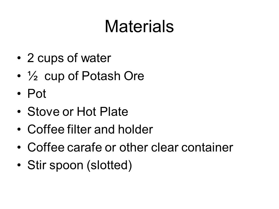 Materials 2 cups of water ½ cup of Potash Ore Pot Stove or Hot Plate