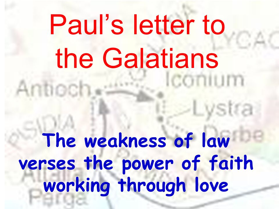 The weakness of law verses the power of faith working through love