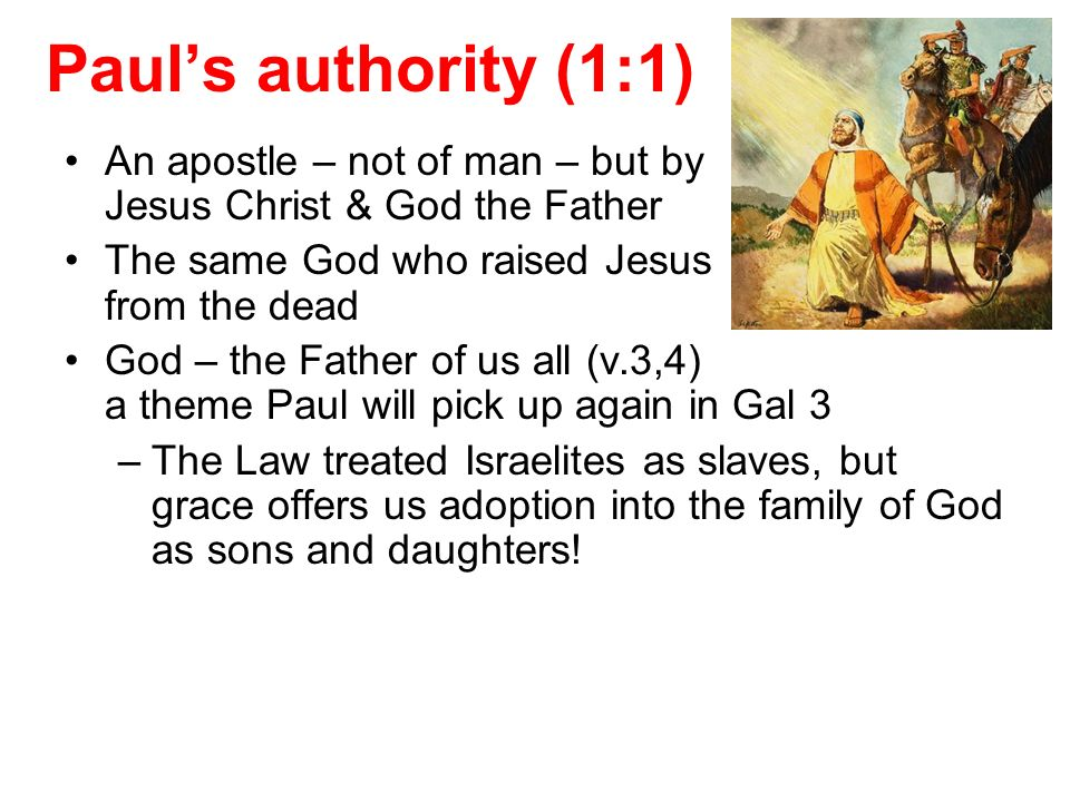 Paul's authority (1:1) An apostle – not of man – but by Jesus Christ & God the Father.