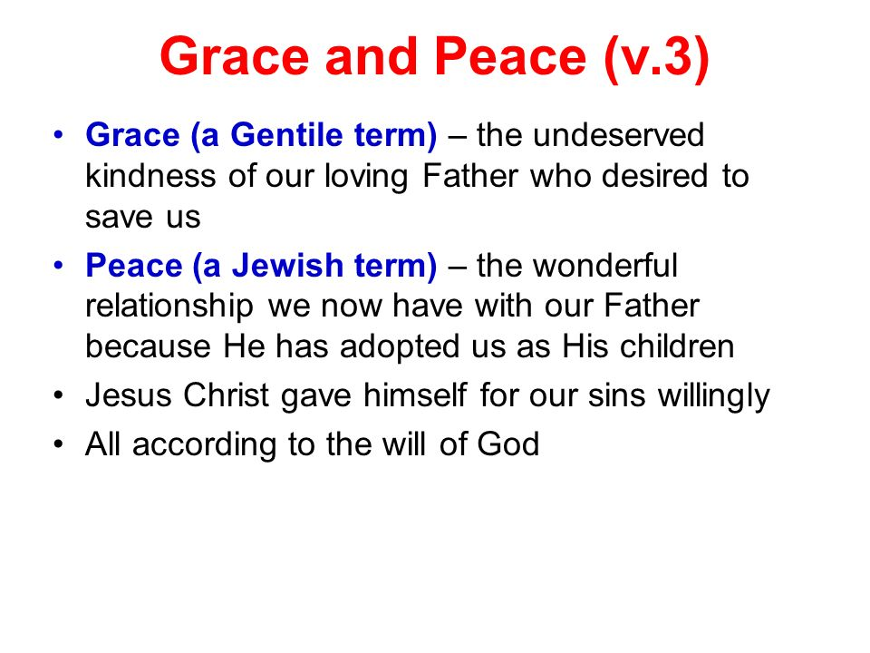 Grace and Peace (v.3) Grace (a Gentile term) – the undeserved kindness of our loving Father who desired to save us.