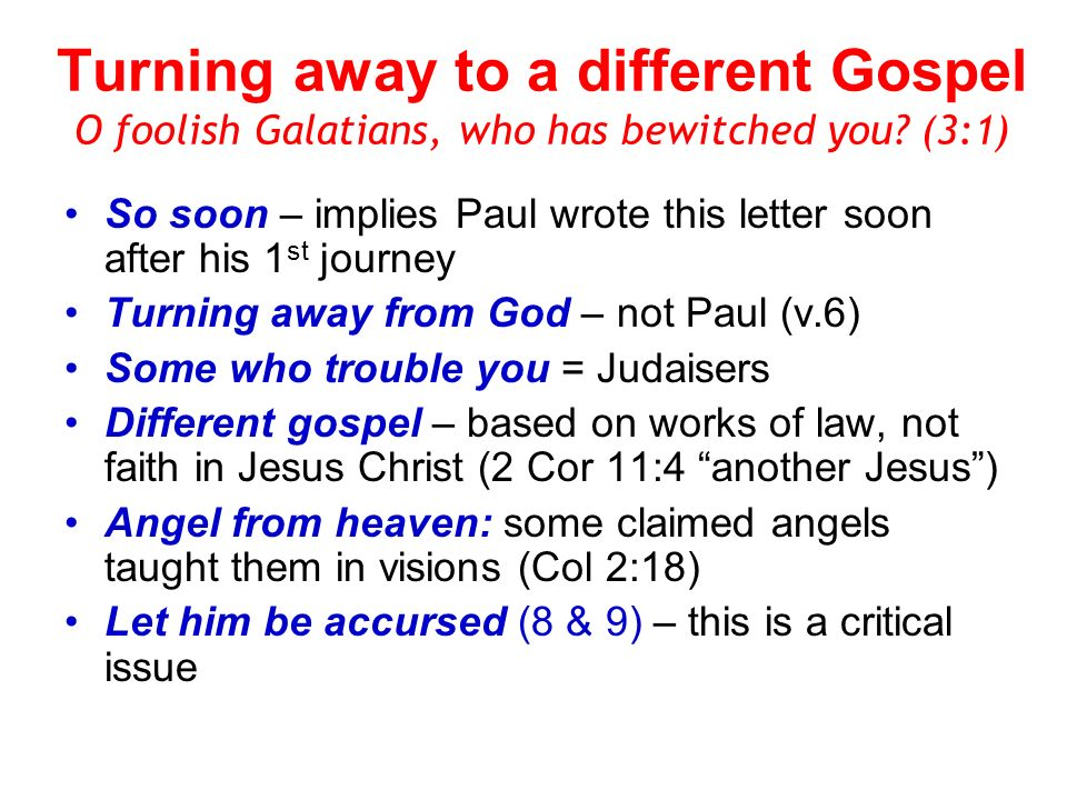 Turning away to a different Gospel O foolish Galatians, who has bewitched you (3:1)