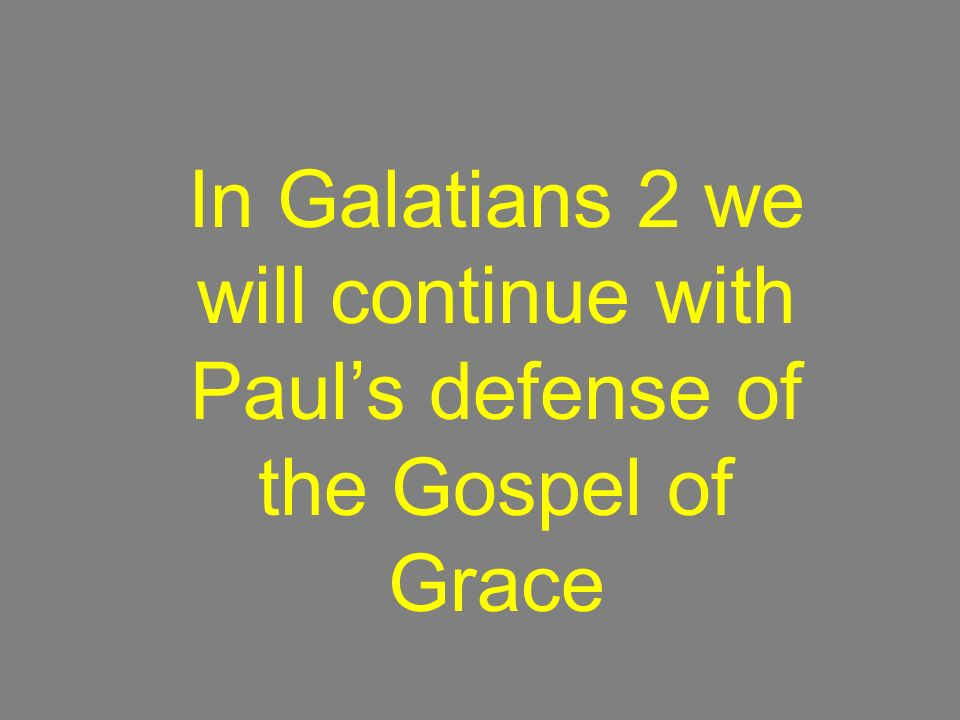 In Galatians 2 we will continue with Paul's defense of the Gospel of Grace