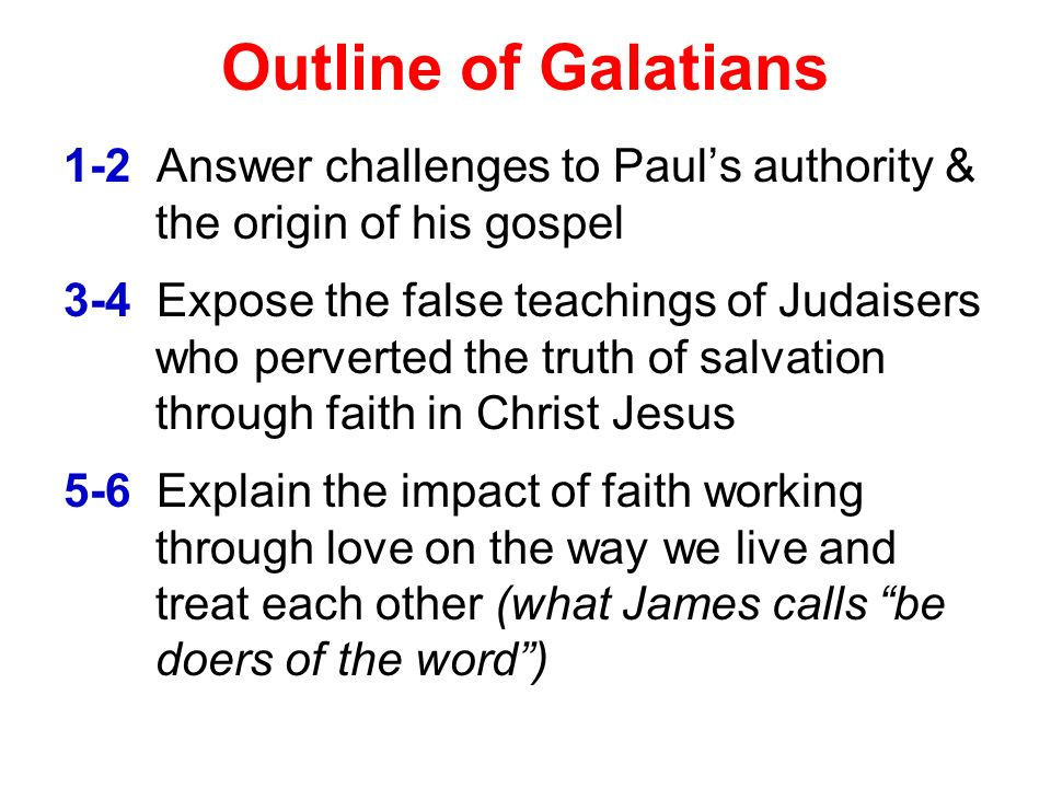 Outline of Galatians 1-2 Answer challenges to Paul's authority & the origin of his gospel.