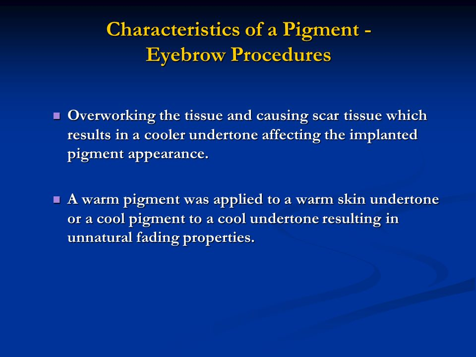Characteristics of a Pigment - Eyebrow Procedures