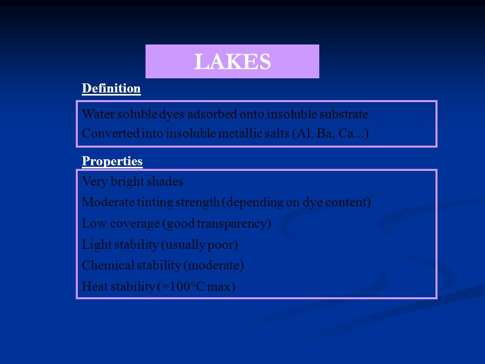 LAKES Definition. Water soluble dyes adsorbed onto insoluble substrate Converted into insoluble metallic salts (Al, Ba, Ca...)