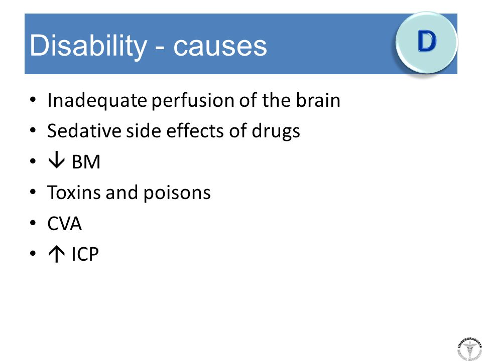 D Disability - causes Inadequate perfusion of the brain