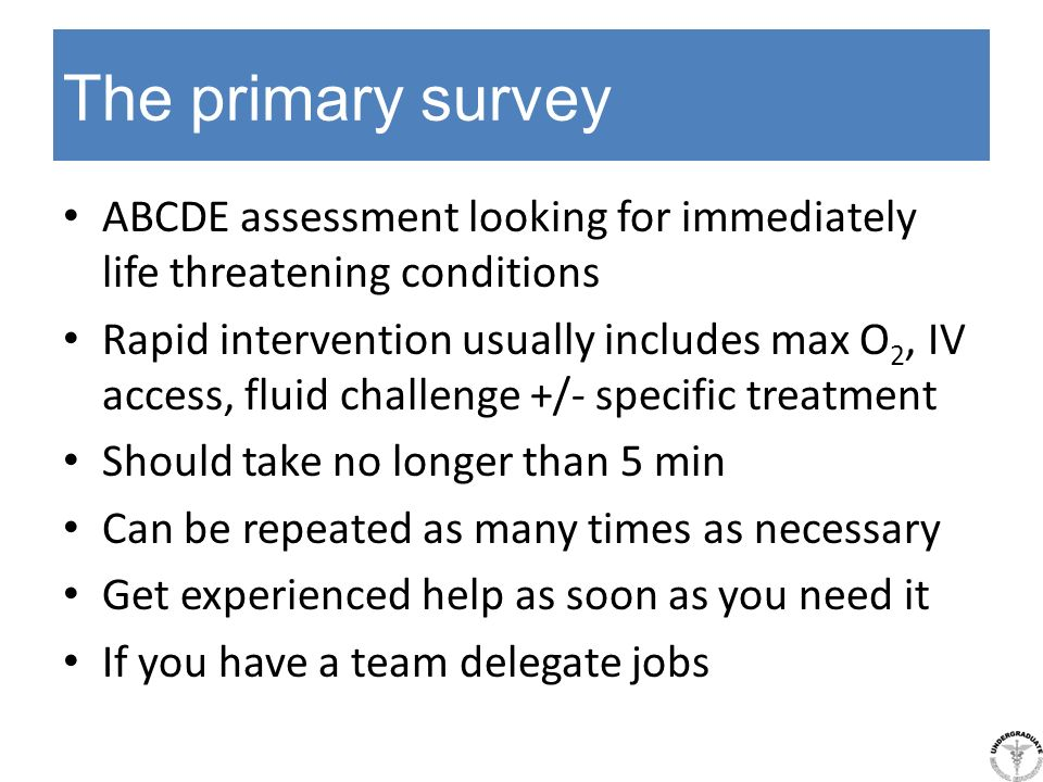 The primary survey ABCDE assessment looking for immediately life threatening conditions.