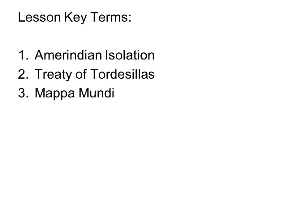Lesson Key Terms: Amerindian Isolation Treaty of Tordesillas Mappa Mundi