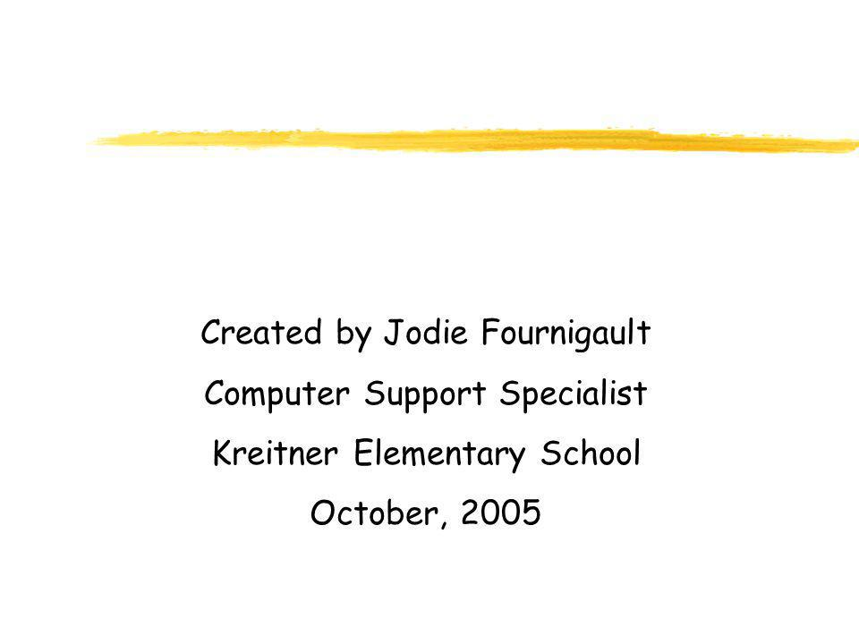 Created by Jodie Fournigault Computer Support Specialist