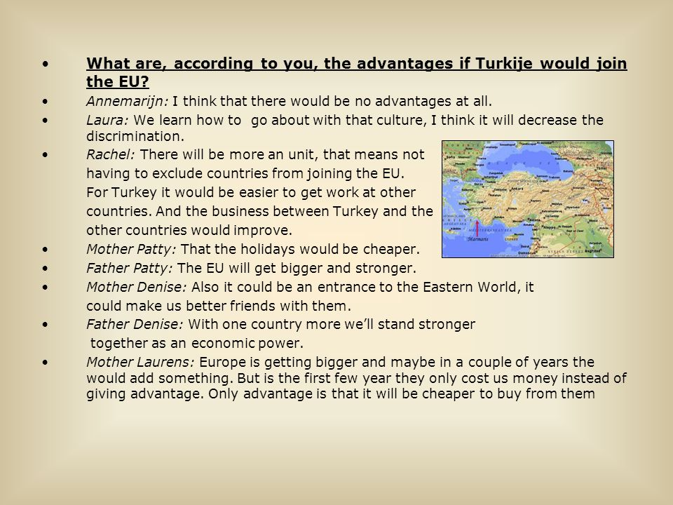 What are, according to you, the advantages if Turkije would join the EU