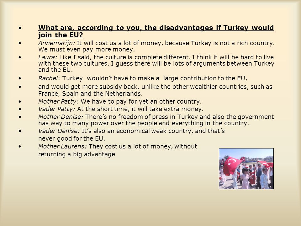 What are, according to you, the disadvantages if Turkey would join the EU
