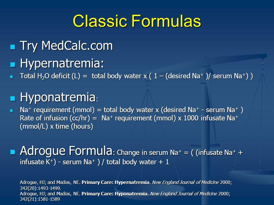Classic Formulas Try MedCalc.com Hypernatremia: Hyponatremia: