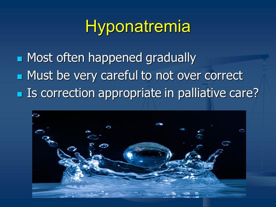Hyponatremia Most often happened gradually
