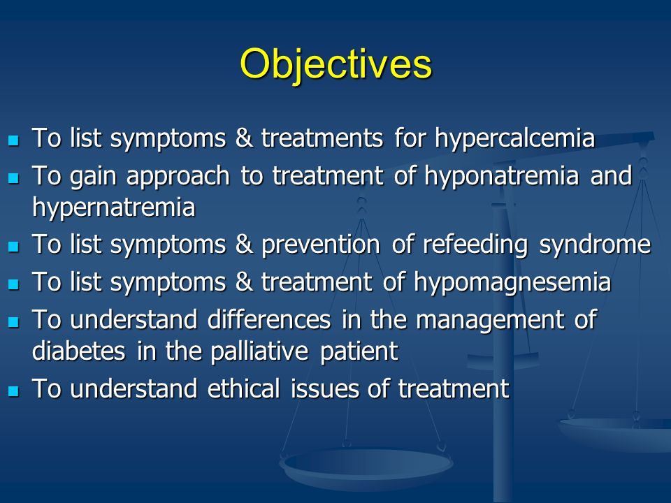 Objectives To list symptoms & treatments for hypercalcemia