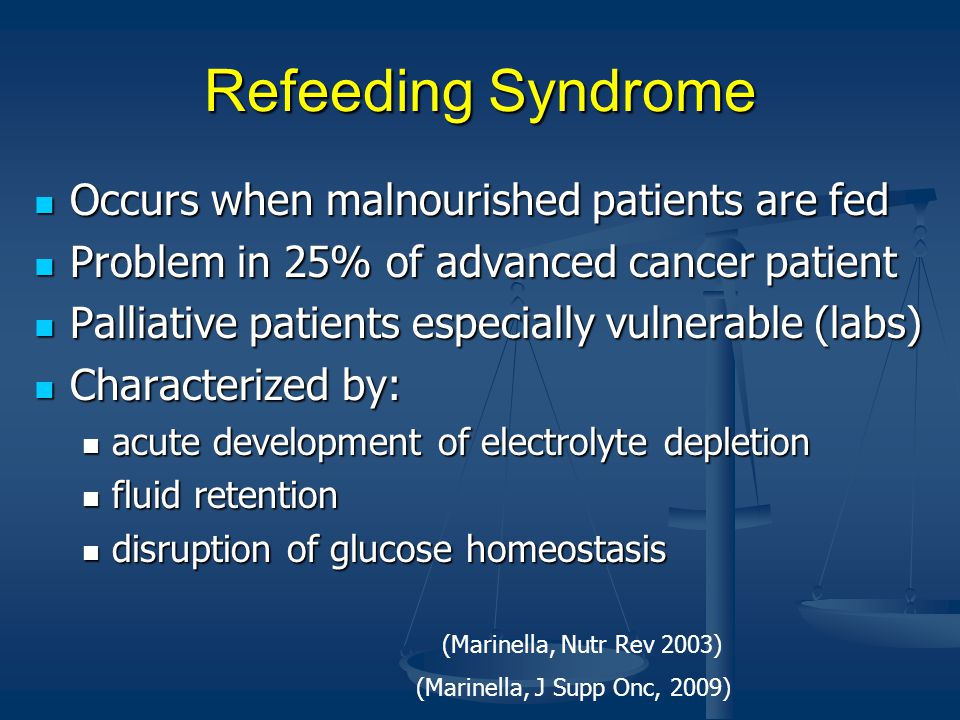 Refeeding Syndrome Occurs when malnourished patients are fed