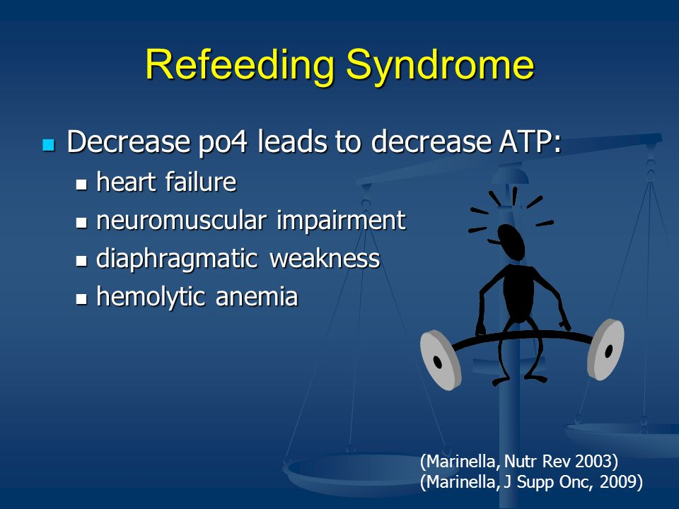 Refeeding Syndrome Decrease po4 leads to decrease ATP: heart failure