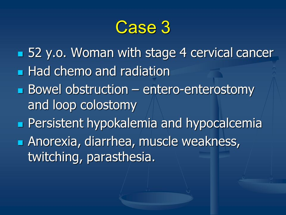 Case 3 52 y.o. Woman with stage 4 cervical cancer
