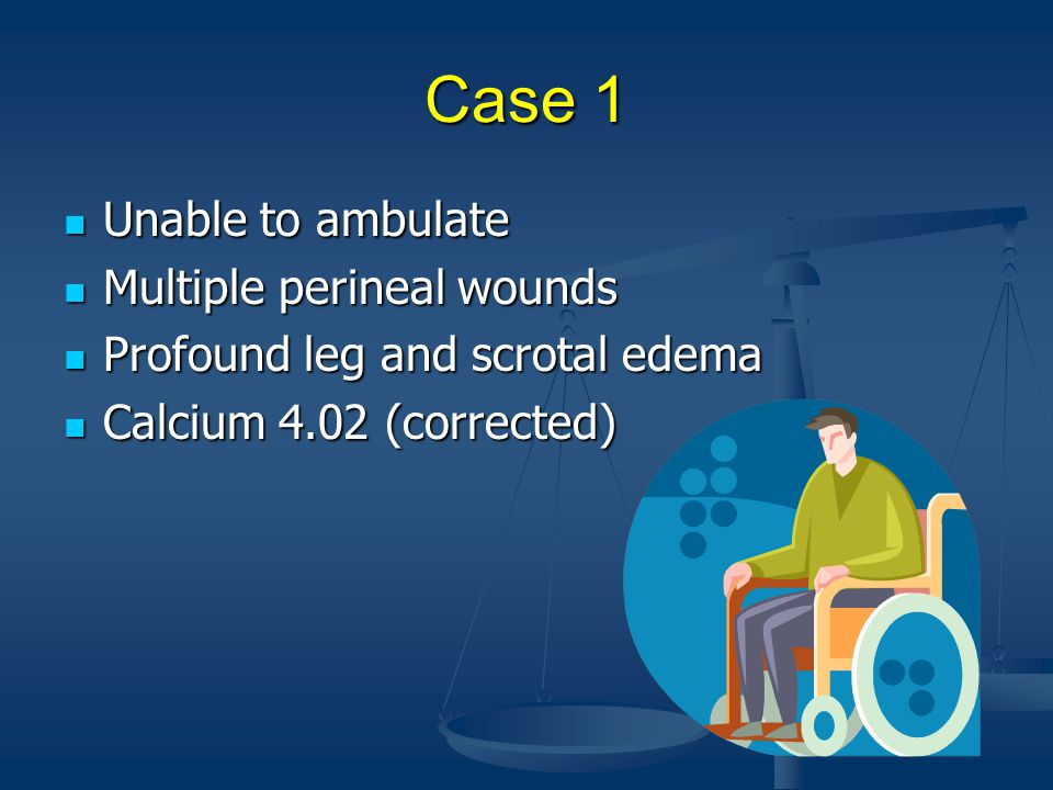 Case 1 Unable to ambulate Multiple perineal wounds