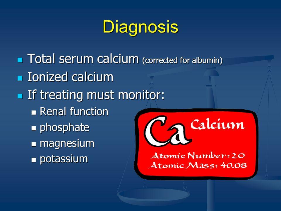 Diagnosis Total serum calcium (corrected for albumin) Ionized calcium