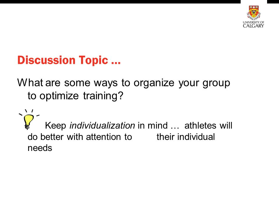 Discussion Topic … What are some ways to organize your group to optimize training