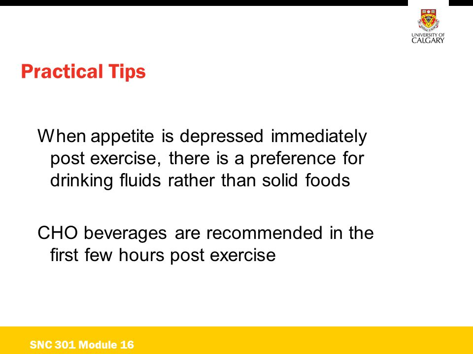 Practical Tips When appetite is depressed immediately post exercise, there is a preference for drinking fluids rather than solid foods.