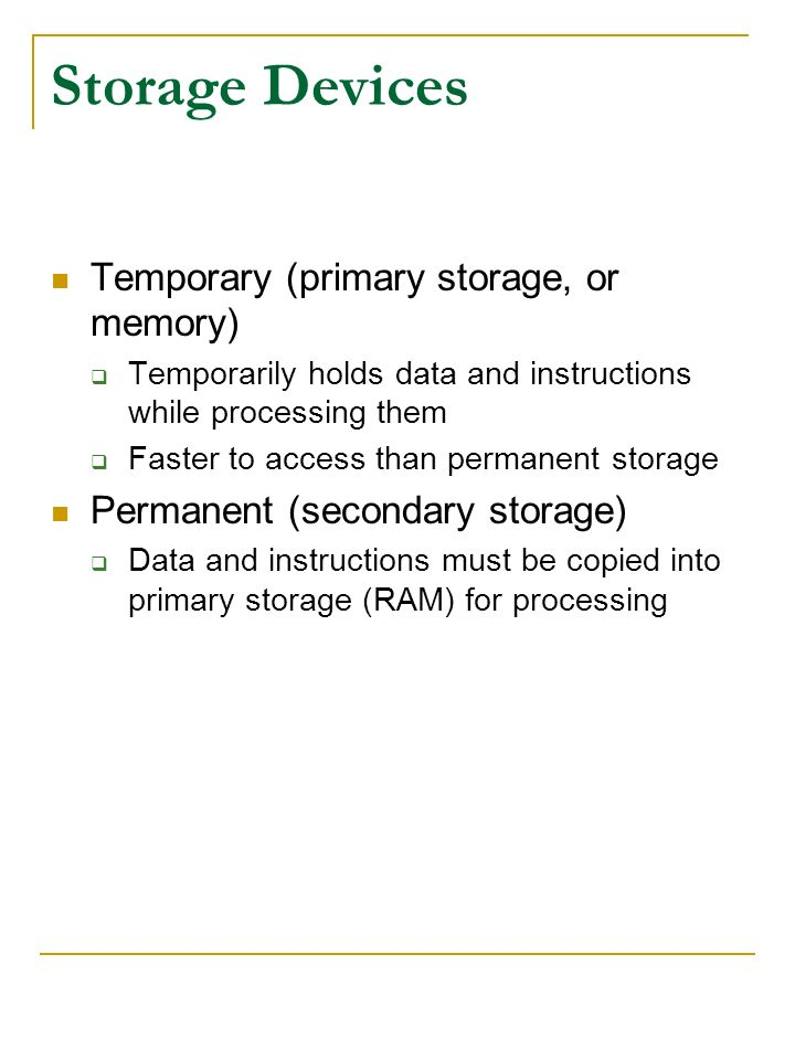 Storage Devices Temporary (primary storage, or memory)