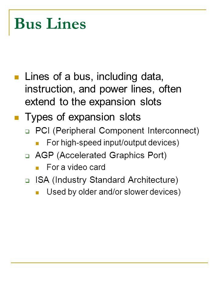 Bus Lines Lines of a bus, including data, instruction, and power lines, often extend to the expansion slots.