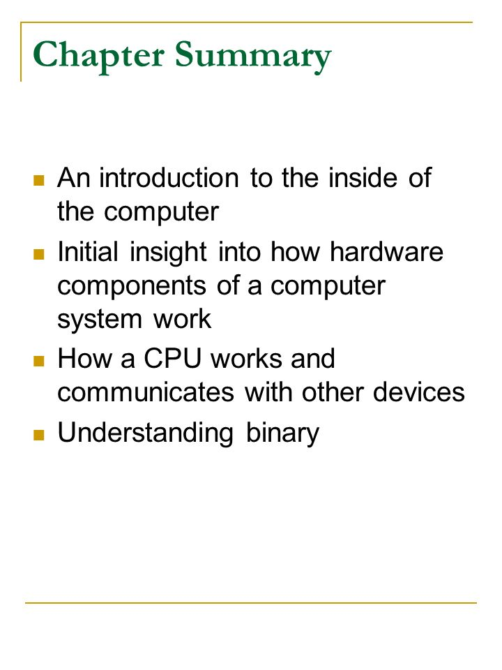 Chapter Summary An introduction to the inside of the computer