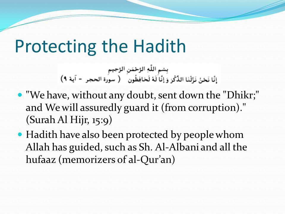 Protecting the Hadith We have, without any doubt, sent down the Dhikr; and We will assuredly guard it (from corruption). (Surah Al Hijr, 15:9)