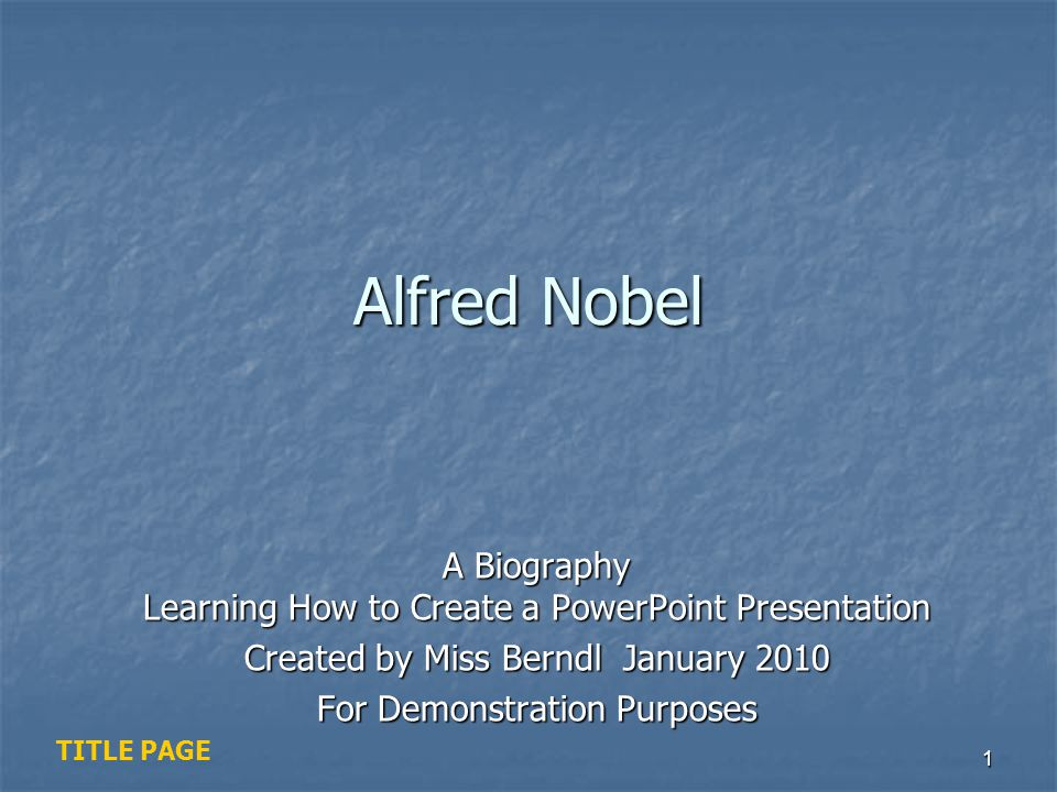 Alfred Nobel A Biography Learning How to Create a PowerPoint Presentation. Created by Miss Berndl January 2010.
