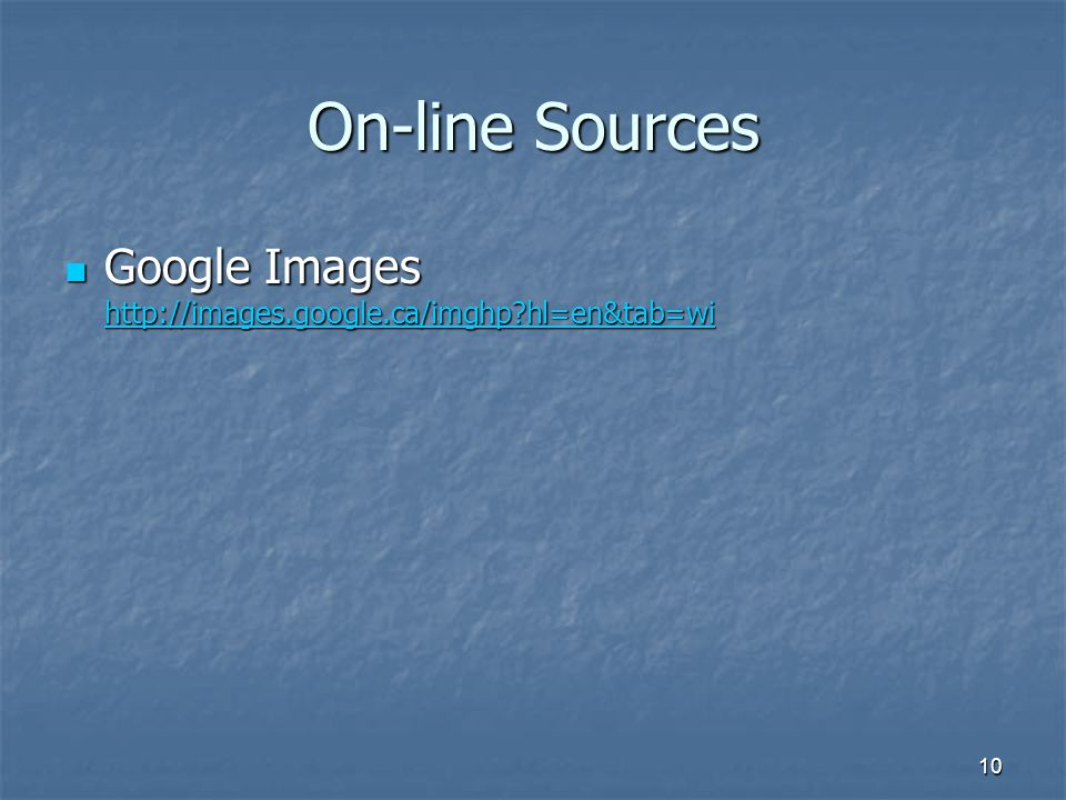 On-line Sources Google Images http://images.google.ca/imghp hl=en&tab=wi