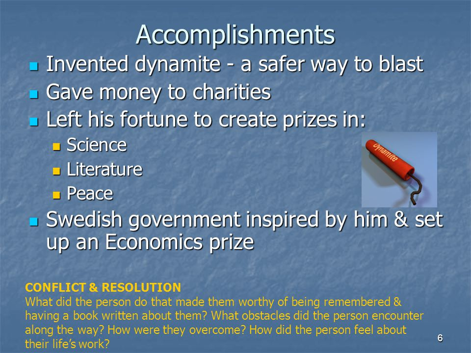 Accomplishments Invented dynamite - a safer way to blast