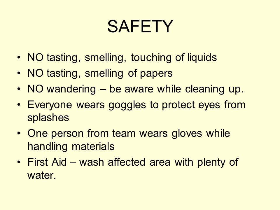SAFETY NO tasting, smelling, touching of liquids