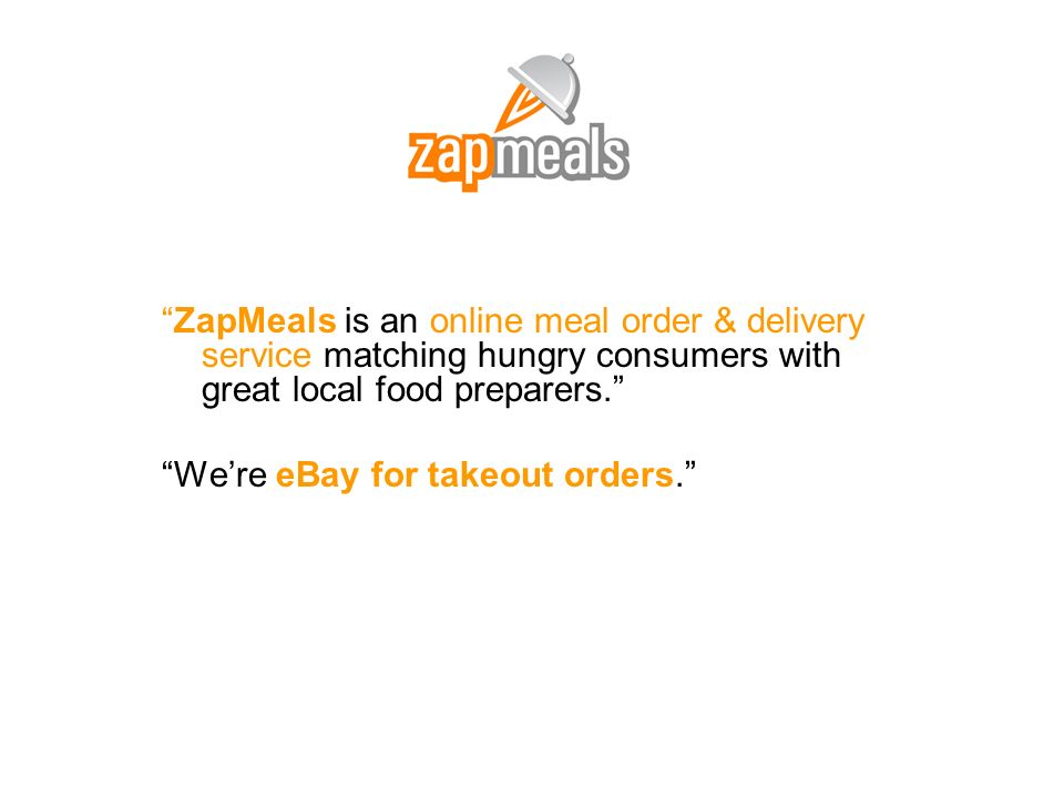 ZapMeals is an online meal order & delivery service matching hungry consumers with great local food preparers.