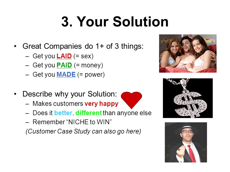 3. Your Solution Great Companies do 1+ of 3 things: