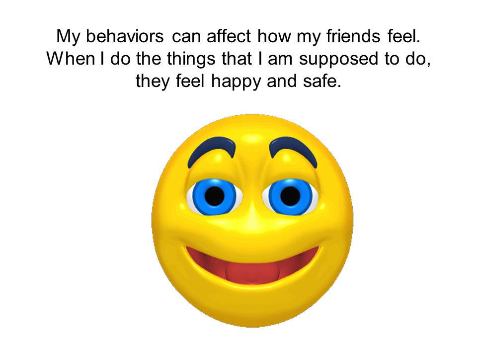 My behaviors can affect how my friends feel