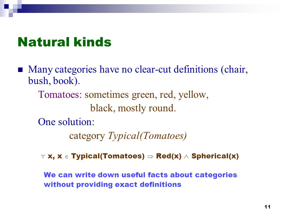 Natural kinds Many categories have no clear-cut definitions (chair, bush, book). Tomatoes: sometimes green, red, yellow,