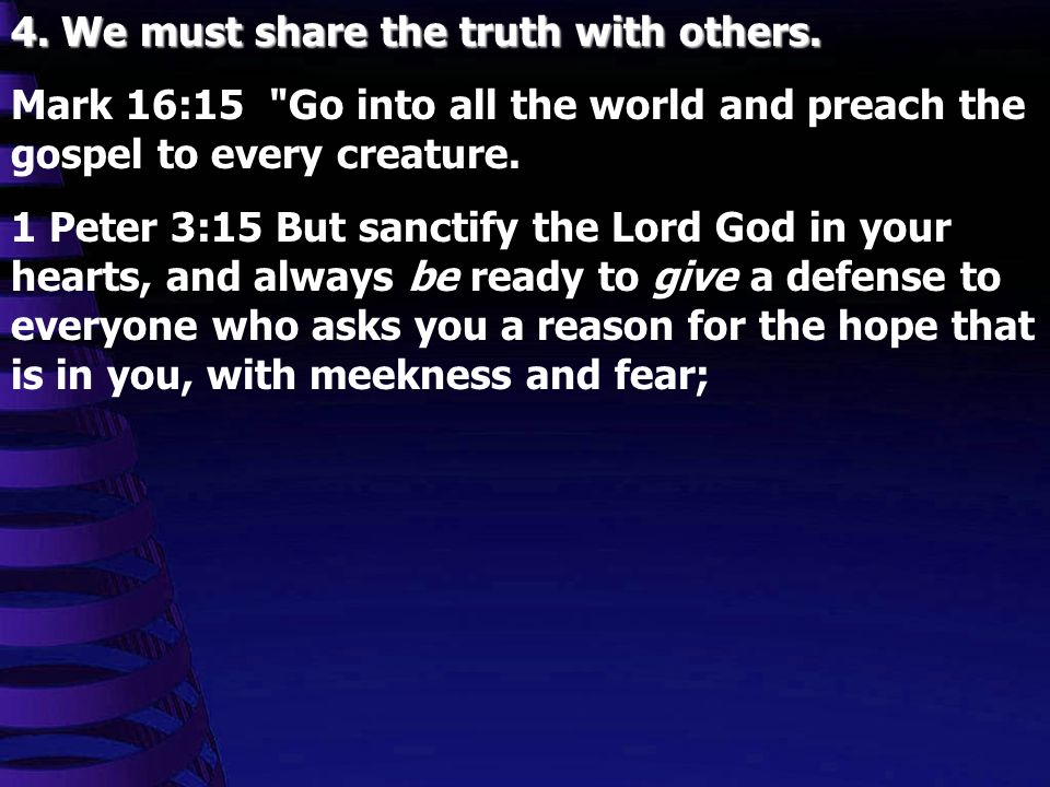 4. We must share the truth with others.