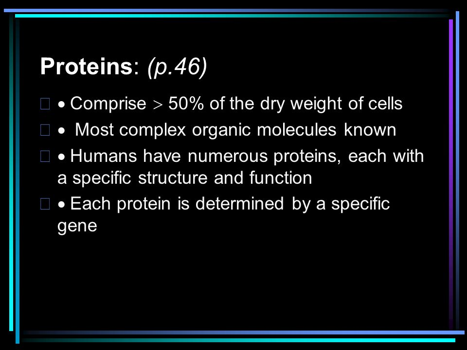 Proteins: (p.46) · Comprise  50% of the dry weight of cells