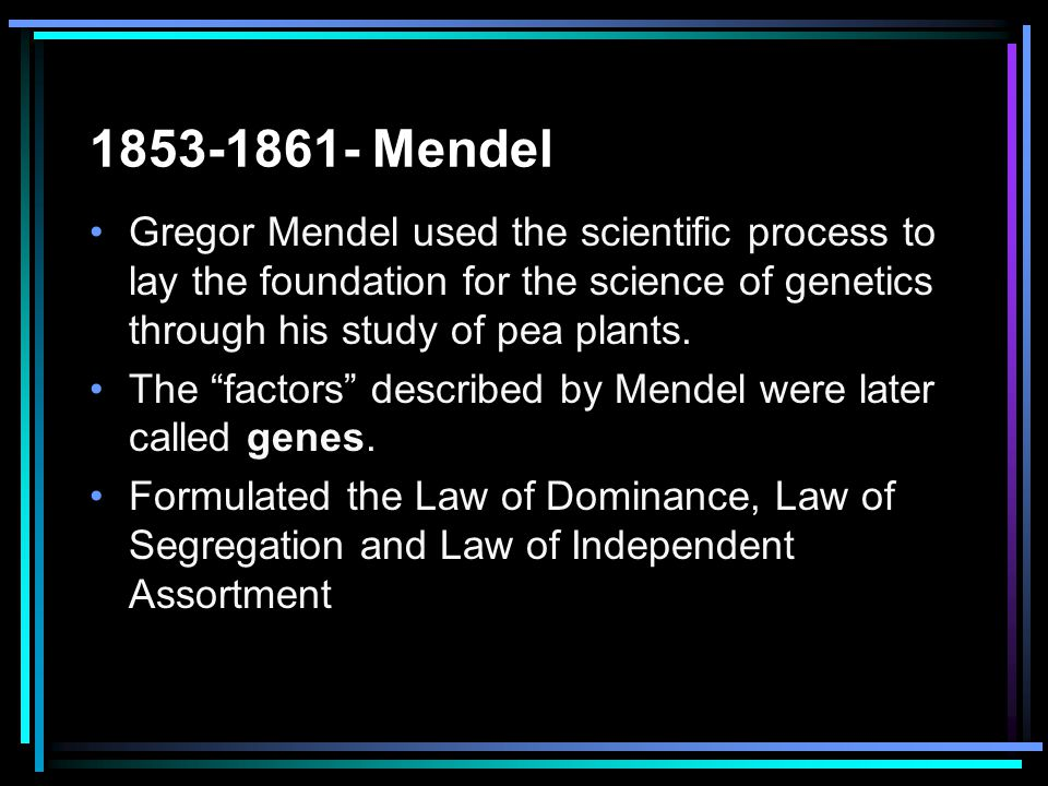 Mendel Gregor Mendel used the scientific process to lay the foundation for the science of genetics through his study of pea plants.