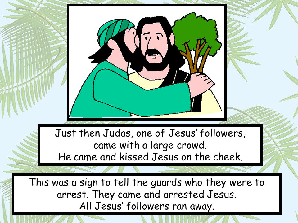 Just then Judas, one of Jesus' followers, came with a large crowd