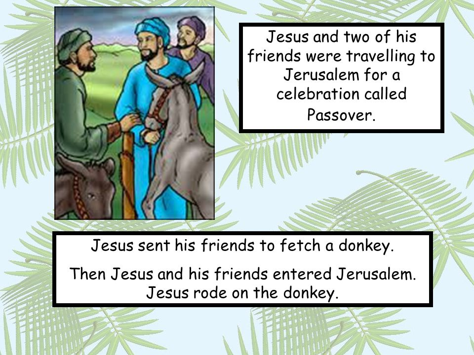 Jesus sent his friends to fetch a donkey.