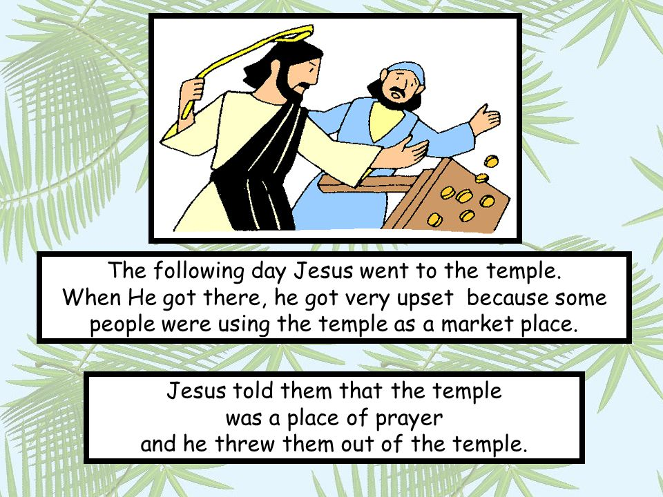 The following day Jesus went to the temple