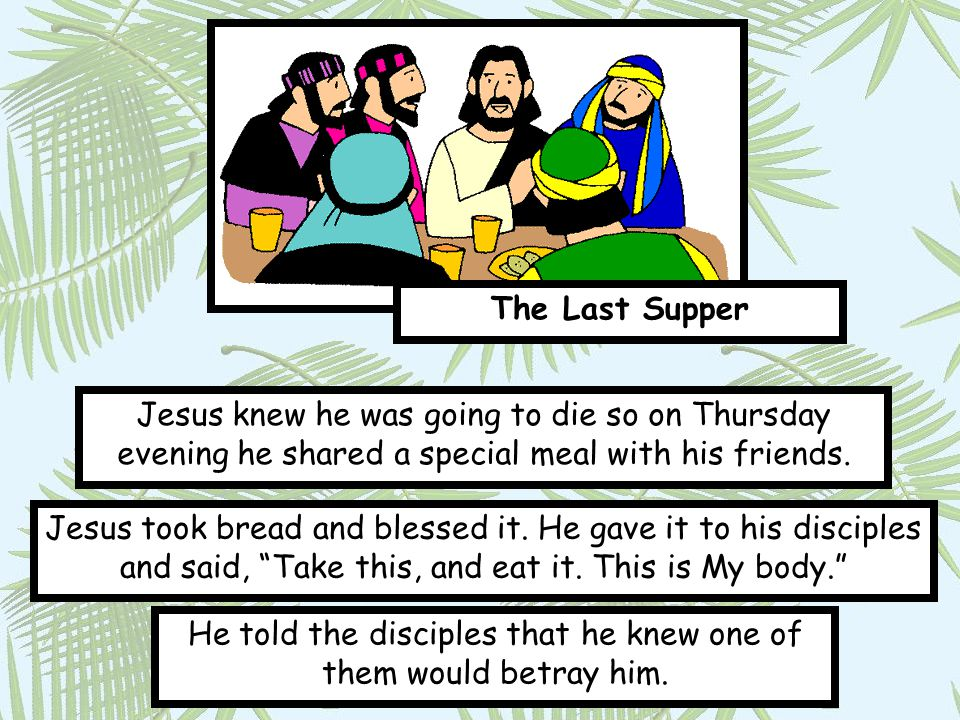 He told the disciples that he knew one of them would betray him.