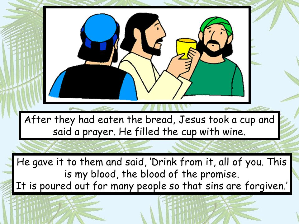 After they had eaten the bread, Jesus took a cup and said a prayer