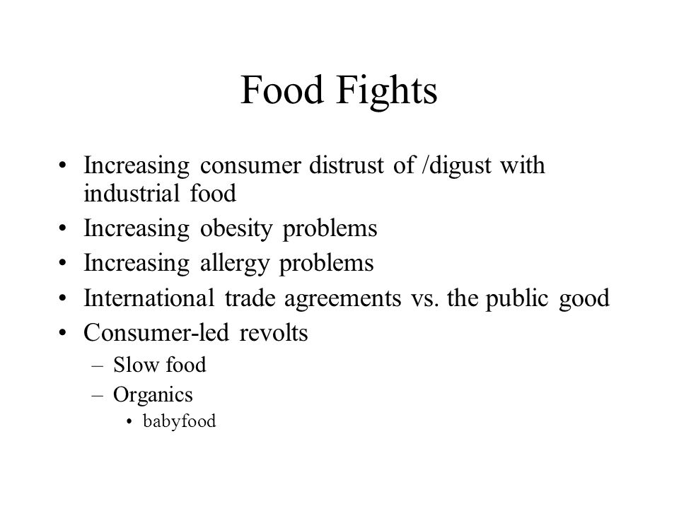 Food Fights Increasing consumer distrust of /digust with industrial food. Increasing obesity problems.
