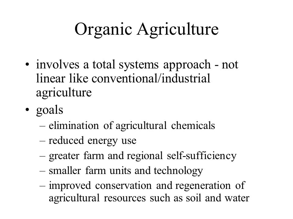 Organic Agriculture involves a total systems approach - not linear like conventional/industrial agriculture.