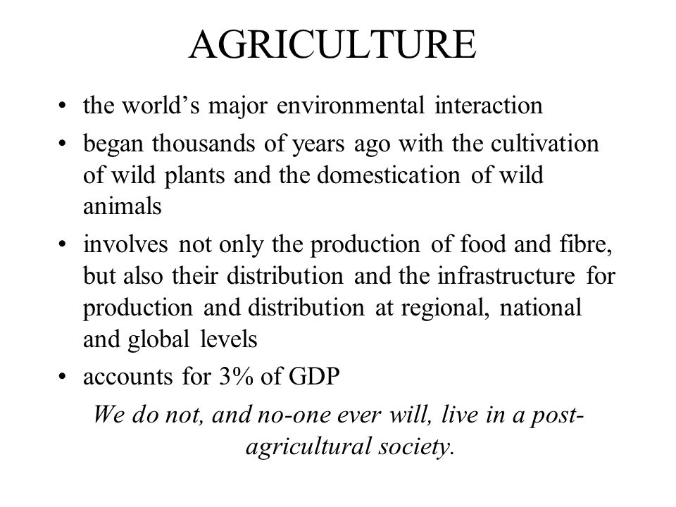 We do not, and no-one ever will, live in a post-agricultural society.